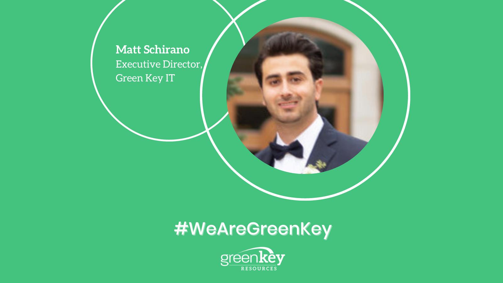 Matt Schirano - Executive Director - Green Key IT